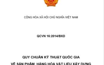 QCVN 16:2014/BXD VỀ SẢN PHẨM, HÀNG HÓA VẬT LIỆU XÂY DỰNG